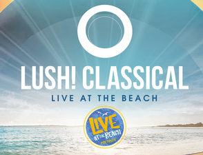COMPETITION – LUSH CLASSICAL LIVE AT THE BEACH