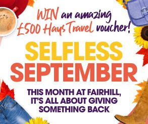 <h2>Selfless September</h2> <p>This month at Fairhill is all about giving back; and your chance to WIN £500 Hays Travel vouchers. Read more here.</p>